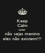 Keep Calm junior não sejas menino eles não existem!!! - Personalised Poster A4 size