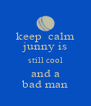 keep  calm junny is still cool and a bad man - Personalised Poster A4 size