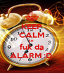 KEEP CALM jus fuk da ALARM :D  - Personalised Poster A4 size