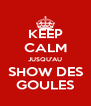 KEEP CALM JUSQU'AU SHOW DES GOULES - Personalised Poster A4 size