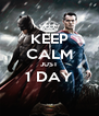 KEEP CALM JUST 1 DAY  - Personalised Poster A4 size