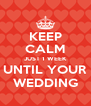 KEEP CALM JUST 1 WEEK UNTIL YOUR WEDDING - Personalised Poster A4 size