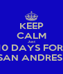 KEEP CALM Just 10 DAYS FOR  SAN ANDRES  - Personalised Poster A4 size