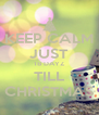 KEEP CALM JUST 18 DAYZ TILL CHRISTMAS - Personalised Poster A4 size
