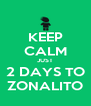 KEEP CALM JUST 2 DAYS TO ZONALITO - Personalised Poster A4 size