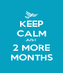 KEEP CALM JUST 2 MORE MONTHS - Personalised Poster A4 size