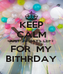 KEEP CALM JUST 22 DAYS LEFT FOR  MY BITHRDAY - Personalised Poster A4 size