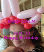 KEEP CALM   Just 39 Happy Birthday  - Personalised Poster A4 size