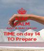 KEEP CALM JUST A MATTER OF TIME on day 14 TO Prepare - Personalised Poster A4 size