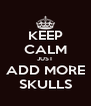 KEEP CALM JUST ADD MORE SKULLS - Personalised Poster A4 size