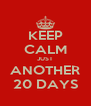 KEEP CALM JUST ANOTHER 20 DAYS - Personalised Poster A4 size