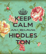 KEEP CALM JUST BECAUSE HIDDLES TON - Personalised Poster A4 size