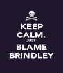 KEEP CALM. JUST BLAME BRINDLEY - Personalised Poster A4 size