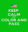 KEEP  CALM JUST COLOR AND PASS - Personalised Poster A4 size