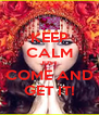 KEEP CALM JUST COME AND GET IT! - Personalised Poster A4 size