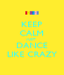 KEEP CALM JUST DANCE LIKE CRAZY - Personalised Poster A4 size