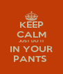KEEP CALM JUST DO IT IN YOUR PANTS  - Personalised Poster A4 size