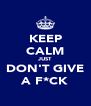 KEEP CALM JUST DON'T GIVE A F*CK - Personalised Poster A4 size