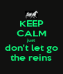 KEEP CALM just don't let go the reins - Personalised Poster A4 size