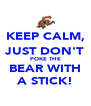 KEEP CALM, JUST DON'T POKE THE BEAR WITH A STICK! - Personalised Poster A4 size