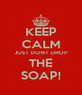 KEEP CALM JUST DONT DROP THE SOAP! - Personalised Poster A4 size