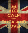 KEEP CALM JUST DUCK AND COVER - Personalised Poster A4 size