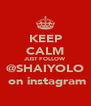 KEEP CALM JUST FOLLOW @SHAIYOLO  on instagram - Personalised Poster A4 size