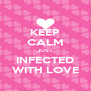 KEEP CALM JUST INFECTED WITH LOVE - Personalised Poster A4 size