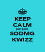 KEEP CALM just join SODMG KWIZZ - Personalised Poster A4 size