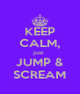 KEEP CALM, just  JUMP & SCREAM - Personalised Poster A4 size