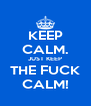 KEEP CALM. JUST KEEP THE FUCK CALM! - Personalised Poster A4 size