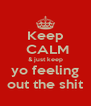 Keep  CALM & just keep yo feeling out the shit - Personalised Poster A4 size