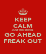 KEEP CALM JUST KIDDING GO AHEAD FREAK OUT - Personalised Poster A4 size