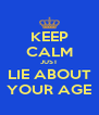 KEEP CALM JUST LIE ABOUT YOUR AGE - Personalised Poster A4 size