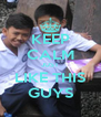 KEEP CALM JUST LIKE THIS GUYS - Personalised Poster A4 size