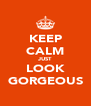 KEEP CALM JUST LOOK GORGEOUS - Personalised Poster A4 size