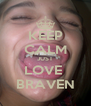 KEEP CALM JUST LOVE  BRAVEN - Personalised Poster A4 size
