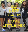 KEEP CALM JUST LOVE LITTLE MIX - Personalised Poster A4 size