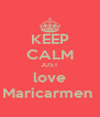 KEEP CALM JUST love Maricarmen  - Personalised Poster A4 size
