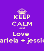 KEEP CALM Just Love  Mariela + jessica - Personalised Poster A4 size