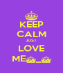 KEEP CALM JUST LOVE ME^_^ - Personalised Poster A4 size