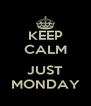 KEEP CALM  JUST MONDAY - Personalised Poster A4 size