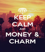 KEEP CALM Just MONEY & CHARM - Personalised Poster A4 size