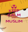 KEEP CALM JUST MUSLIM  - Personalised Poster A4 size