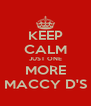 KEEP CALM JUST ONE MORE MACCY D'S - Personalised Poster A4 size