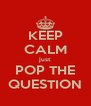 KEEP CALM just POP THE QUESTION - Personalised Poster A4 size