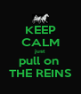 KEEP CALM just pull on  THE REINS - Personalised Poster A4 size