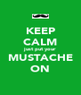 KEEP CALM just put your MUSTACHE ON - Personalised Poster A4 size