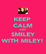 KEEP  CALM JUST SMILEY WITH MILEY! - Personalised Poster A4 size
