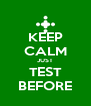 KEEP CALM JUST TEST BEFORE - Personalised Poster A4 size
